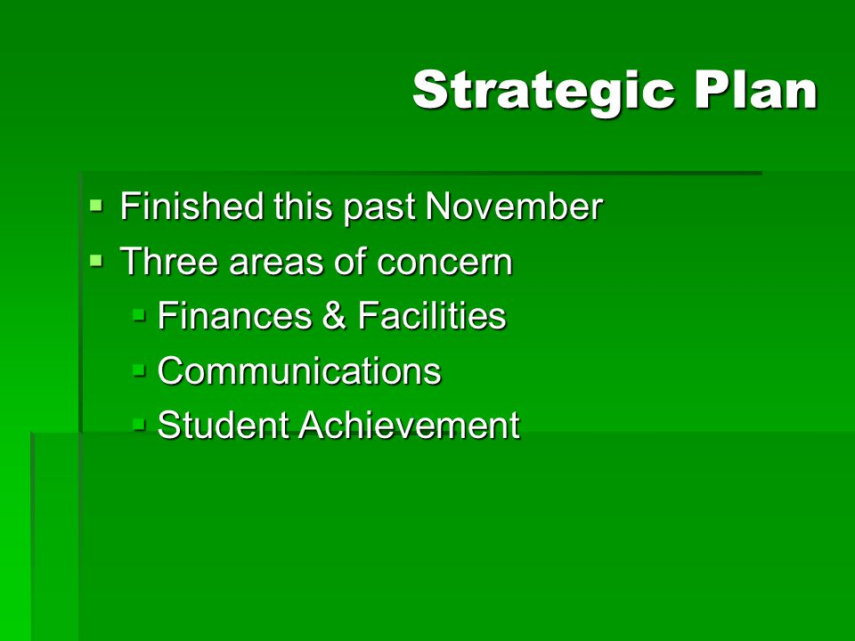 Strategic Plan Finished this past November Three areas of concern