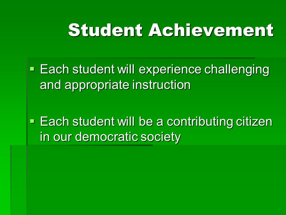 Student Achievement Each student will experience challenging and appropriate instruction.