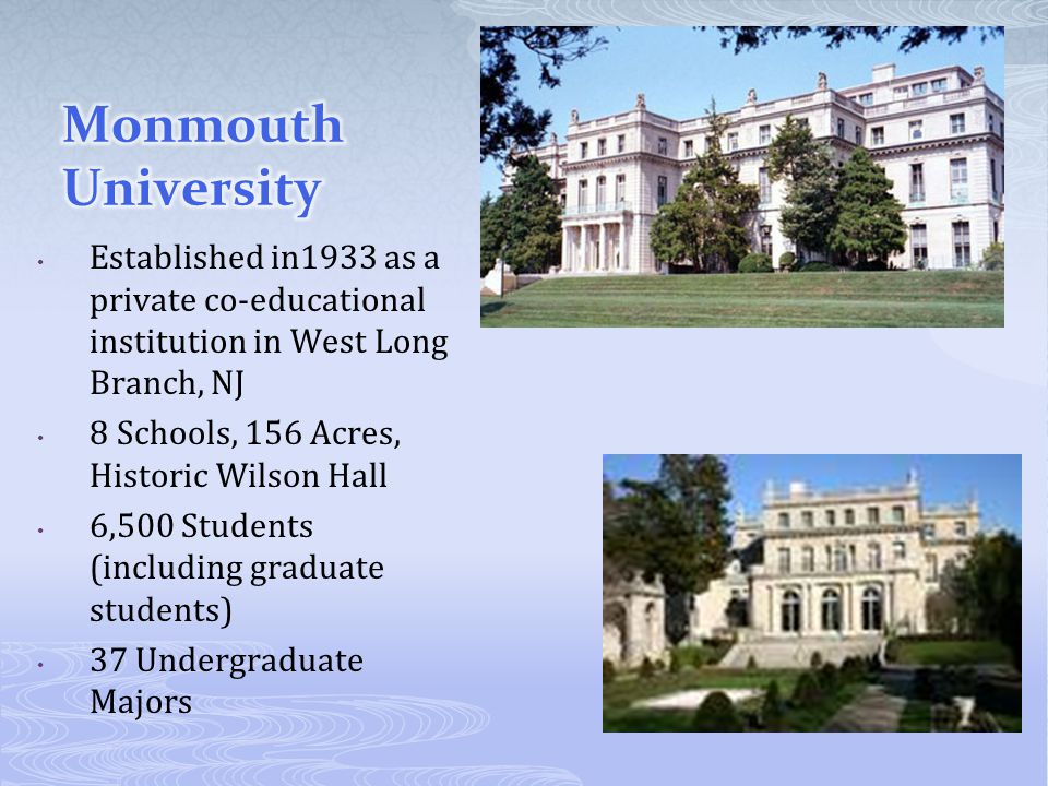 Monmouth University Established in1933 as a private co-educational institution in West Long Branch, NJ.