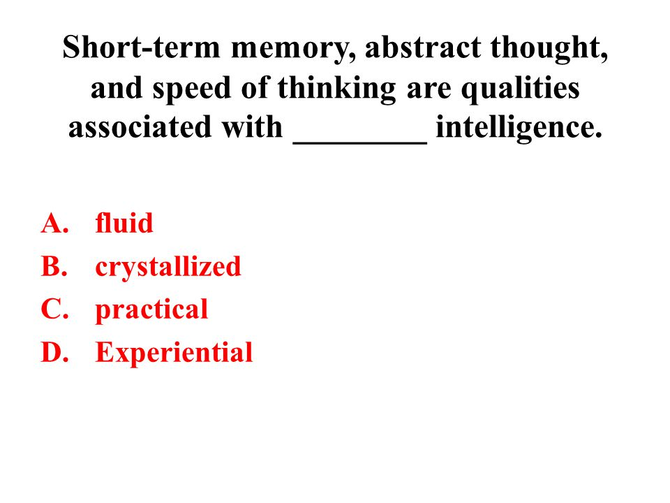 Short-term memory, abstract thought, and speed of thinking are qualities associated with ________ intelligence.