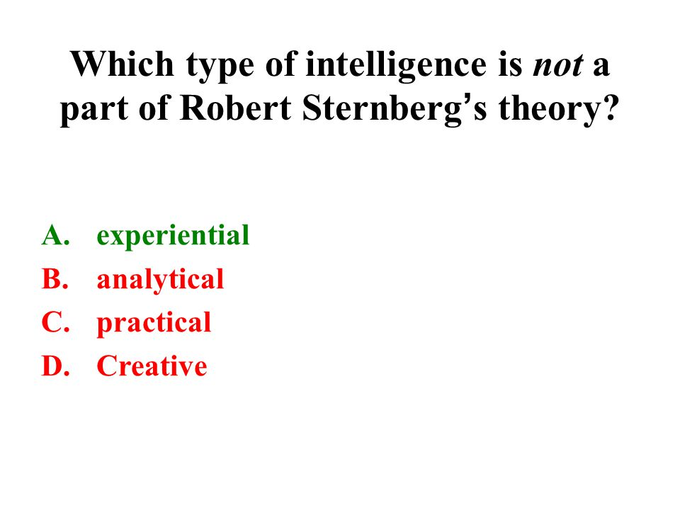 Which type of intelligence is not a part of Robert Sternberg's theory