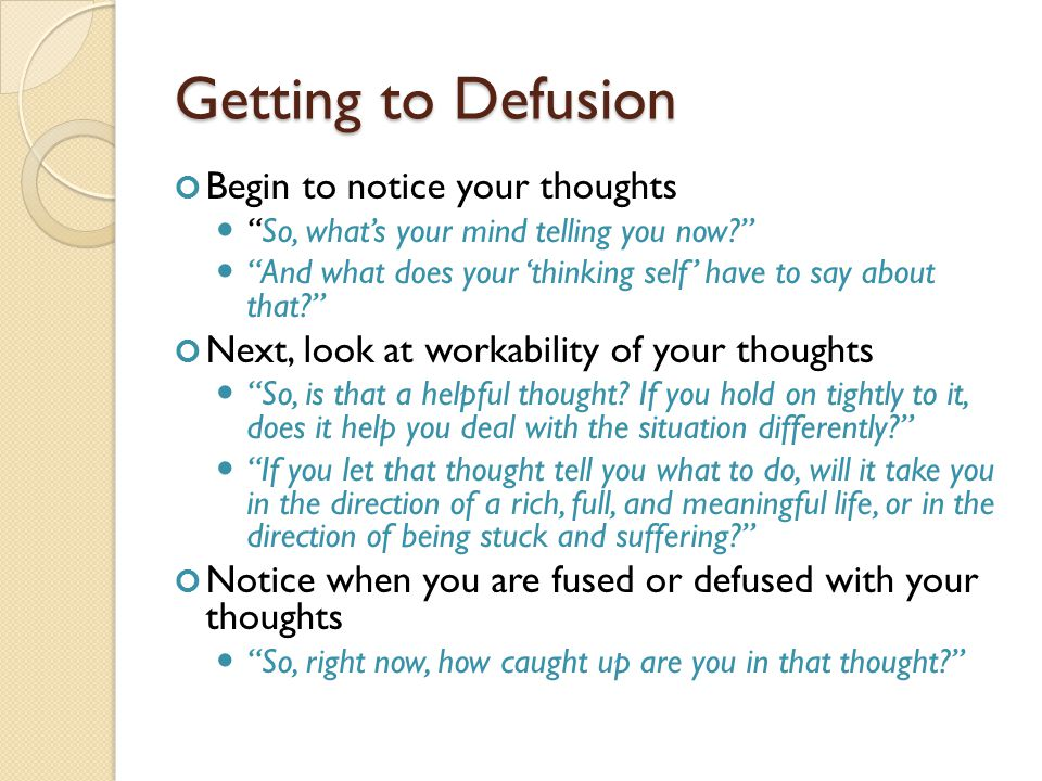 Getting to Defusion Begin to notice your thoughts