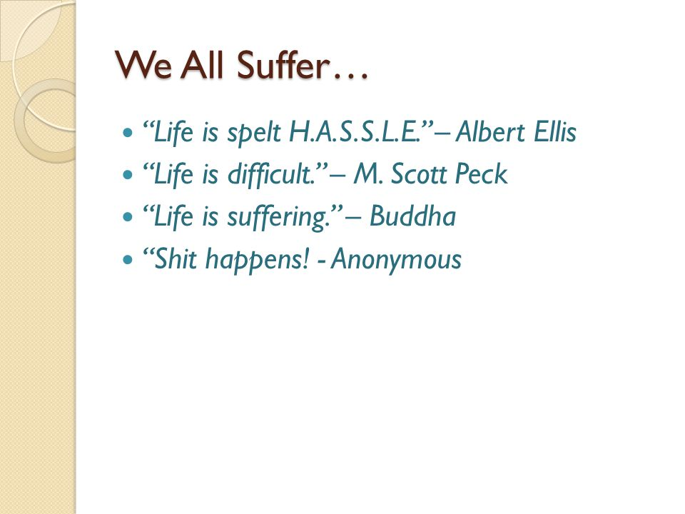 We All Suffer… Life is spelt H.A.S.S.L.E. – Albert Ellis