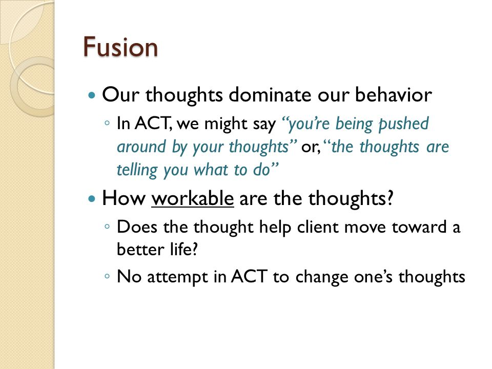 Fusion Our thoughts dominate our behavior
