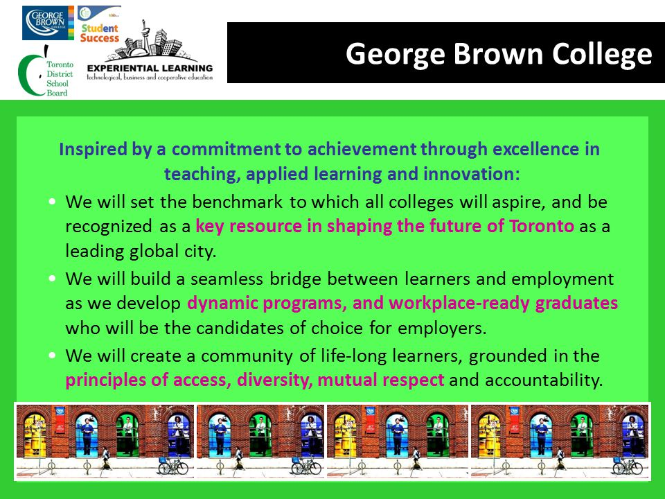 George Brown College Inspired by a commitment to achievement through excellence in teaching, applied learning and innovation: