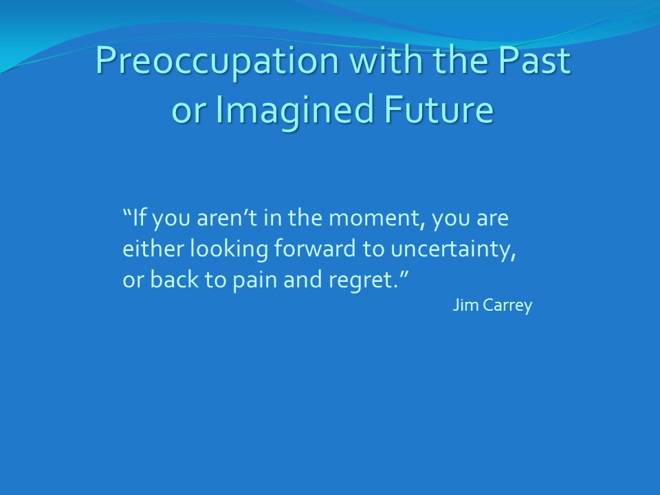 Preoccupation with the Past or Imagined Future