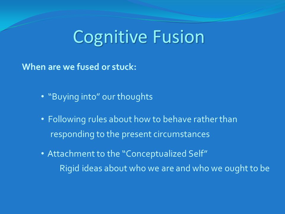 Cognitive Fusion When are we fused or stuck: