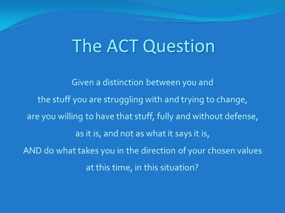 The ACT Question Given a distinction between you and