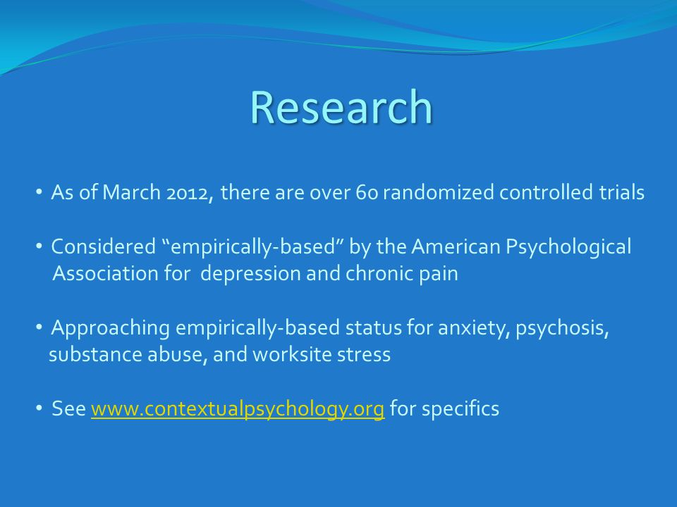 Research As of March 2012, there are over 60 randomized controlled trials. Considered empirically-based by the American Psychological.