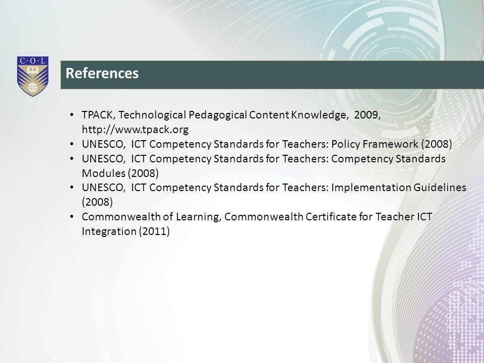 References TPACK, Technological Pedagogical Content Knowledge, 2009, http://www.tpack.org.