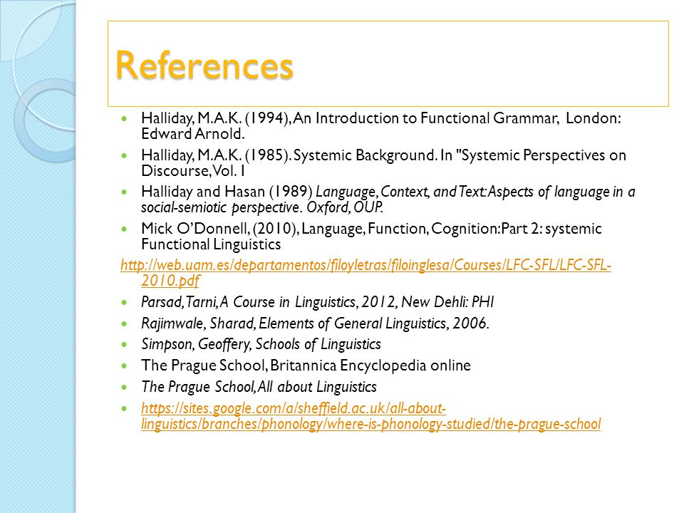 References Halliday, M.A.K. (1994), An Introduction to Functional Grammar, London: Edward Arnold.