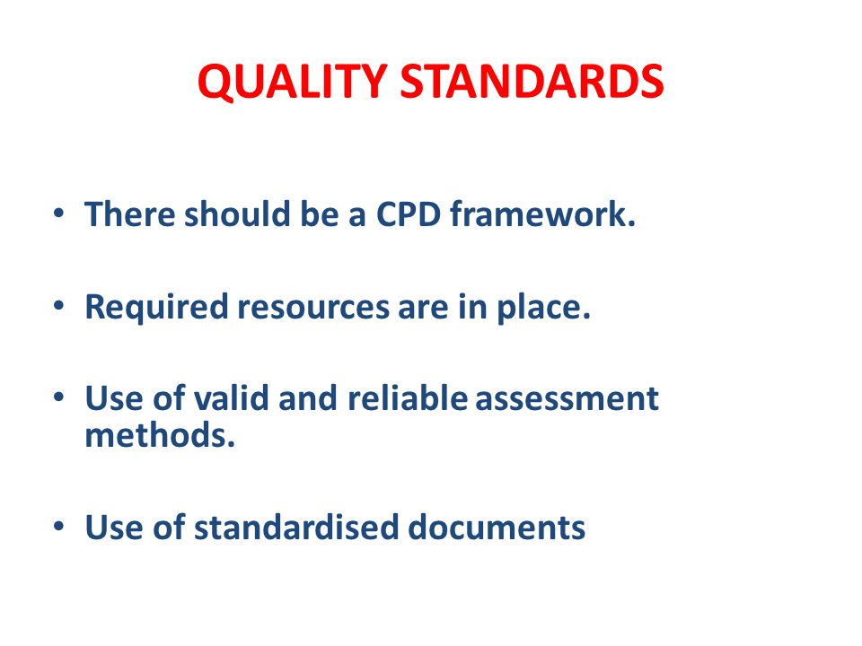 QUALITY STANDARDS There should be a CPD framework.
