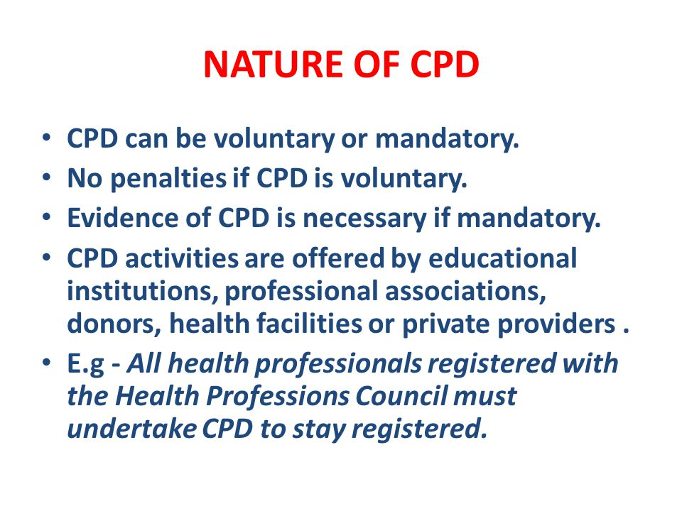 NATURE OF CPD CPD can be voluntary or mandatory.