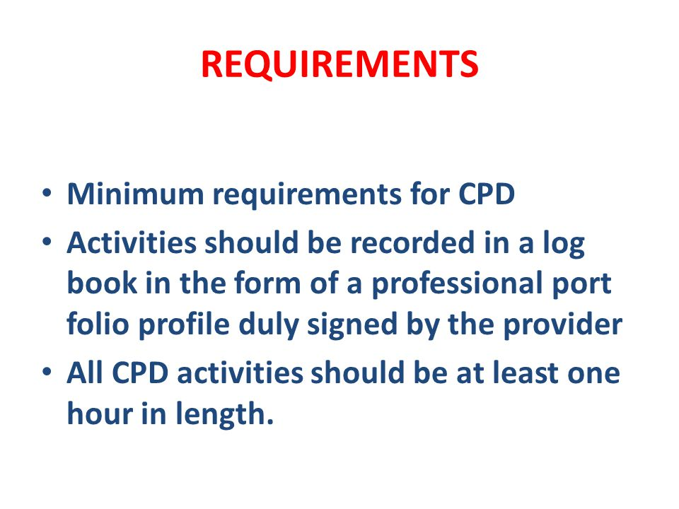 REQUIREMENTS Minimum requirements for CPD