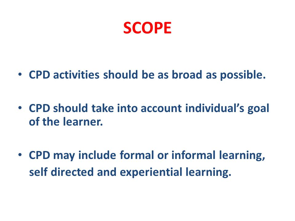 SCOPE CPD activities should be as broad as possible.