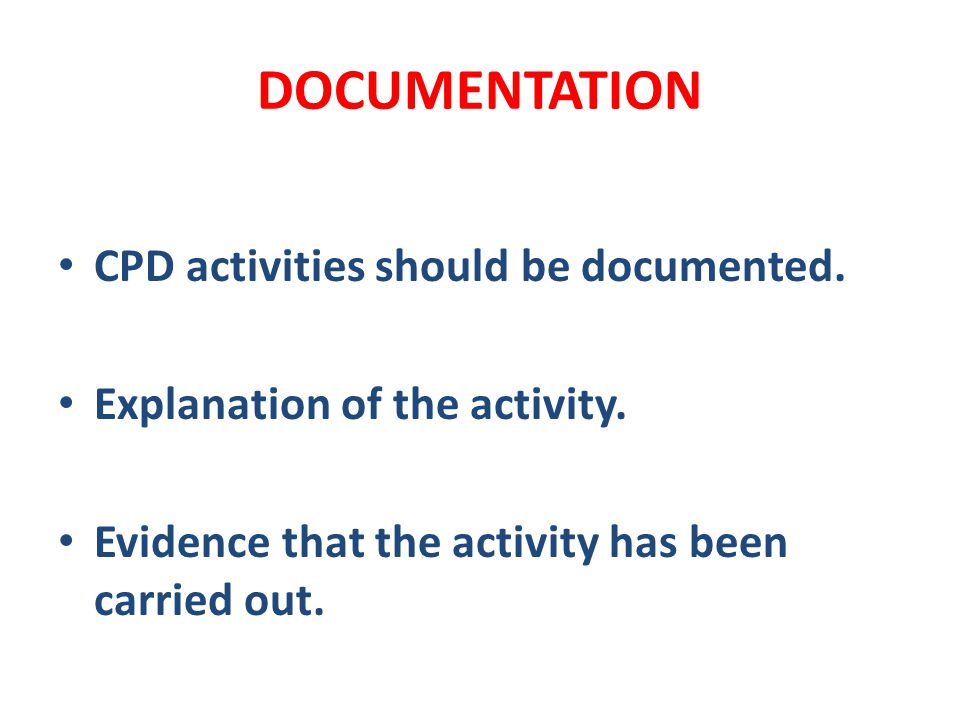 DOCUMENTATION CPD activities should be documented.
