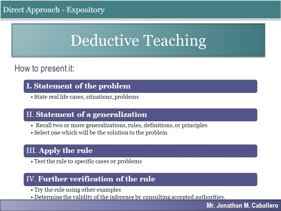 Deductive Teaching How to present it: Direct Approach - Expository