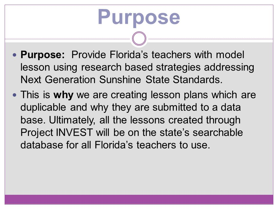 Purpose Purpose: Provide Florida's teachers with model lesson using research based strategies addressing Next Generation Sunshine State Standards.