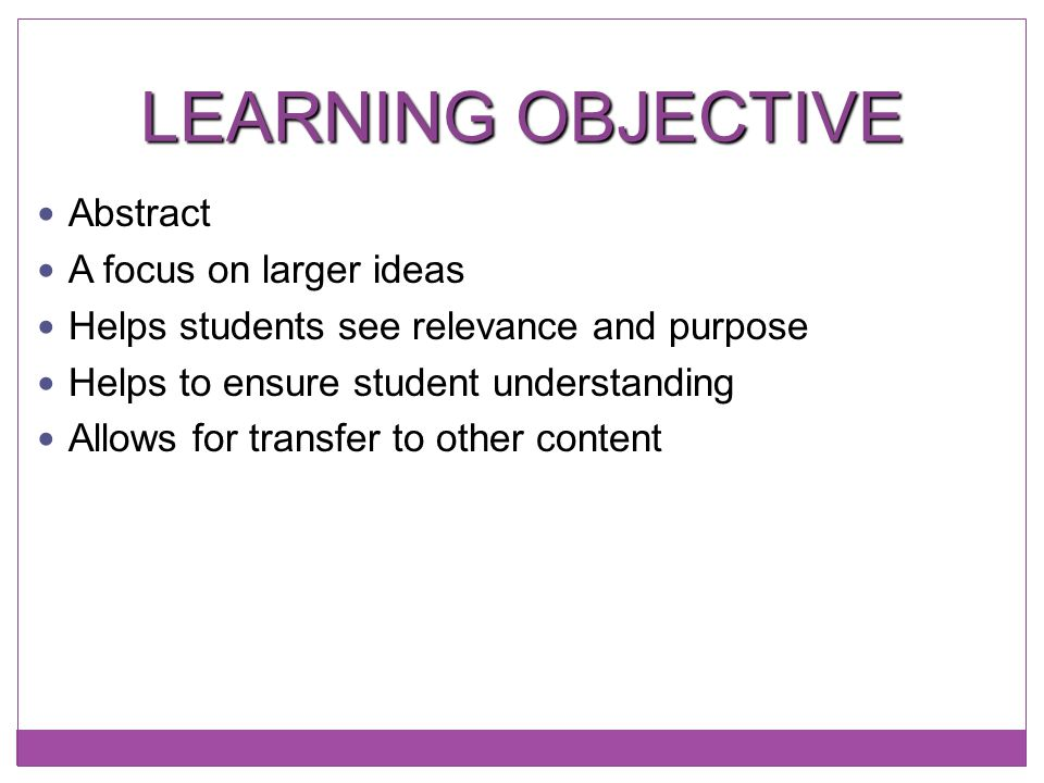 LEARNING OBJECTIVE Abstract A focus on larger ideas