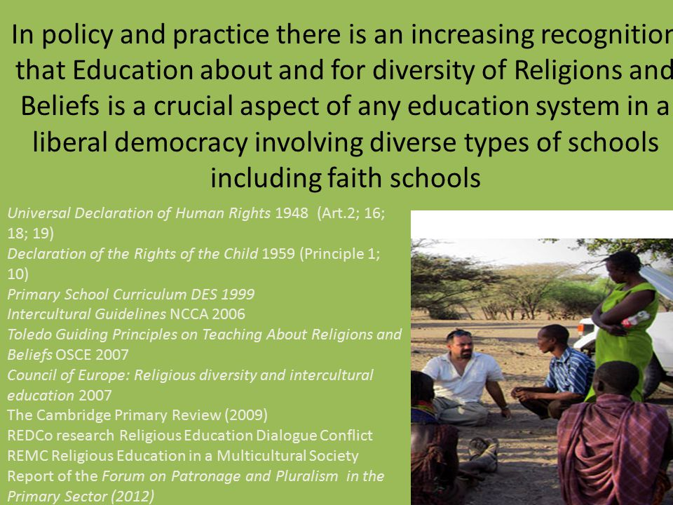 In policy and practice there is an increasing recognition that Education about and for diversity of Religions and Beliefs is a crucial aspect of any education system in a liberal democracy involving diverse types of schools including faith schools