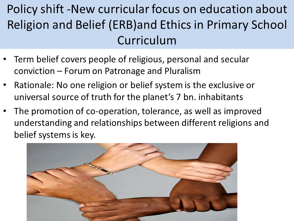 Policy shift -New curricular focus on education about Religion and Belief (ERB)and Ethics in Primary School Curriculum