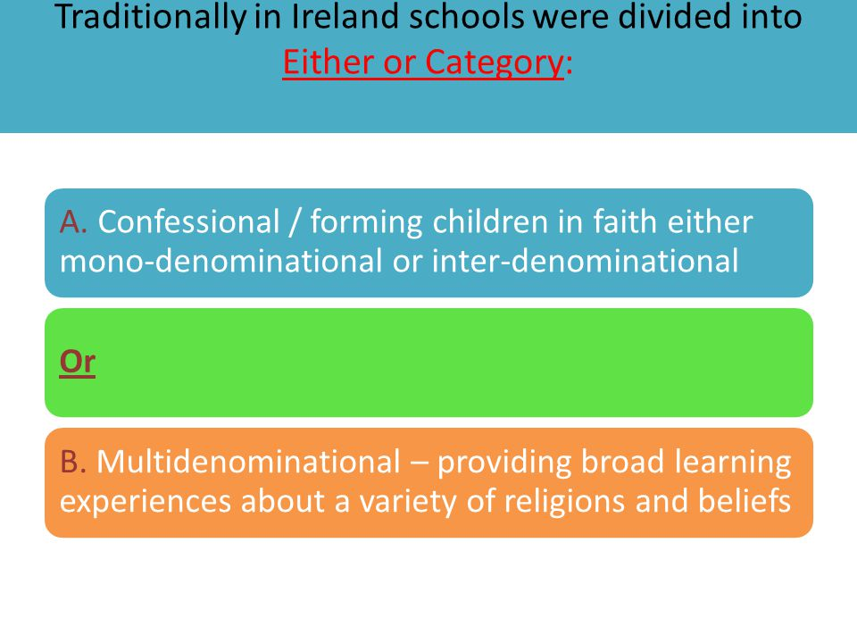 Traditionally in Ireland schools were divided into Either or Category: