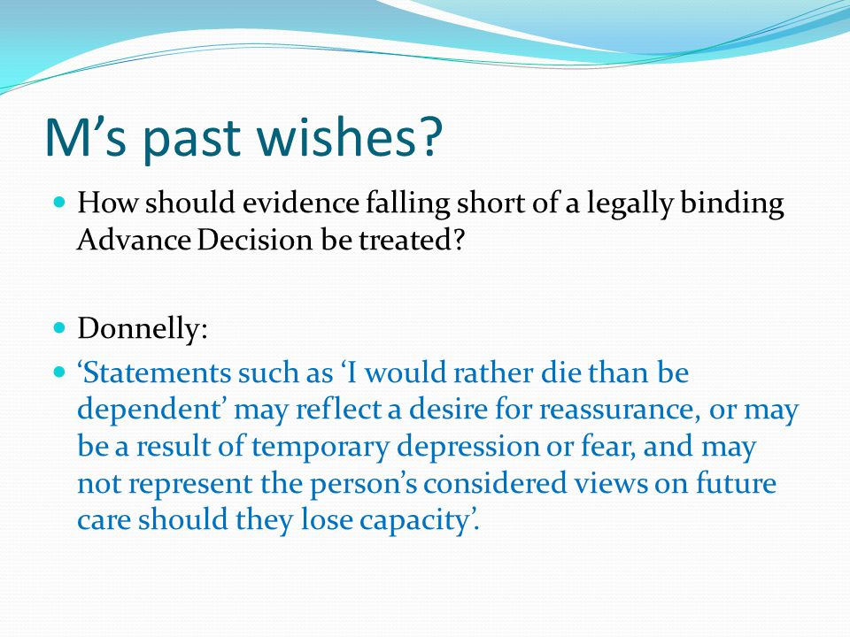 M's past wishes How should evidence falling short of a legally binding Advance Decision be treated