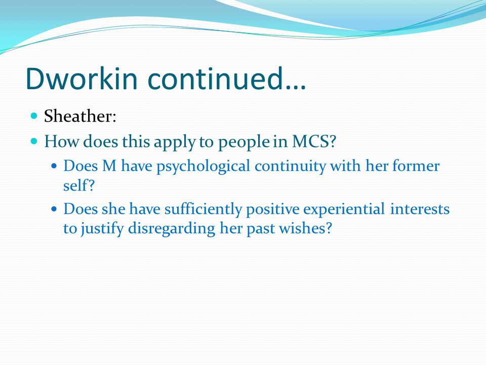 Dworkin continued… Sheather: How does this apply to people in MCS
