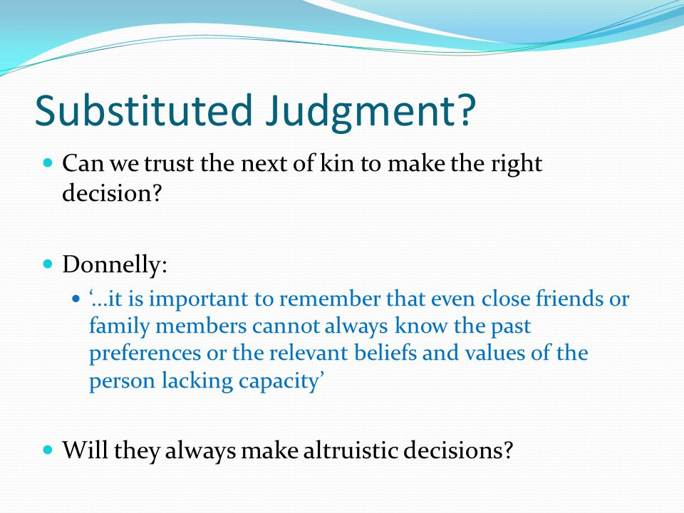 Substituted Judgment Can we trust the next of kin to make the right decision Donnelly: