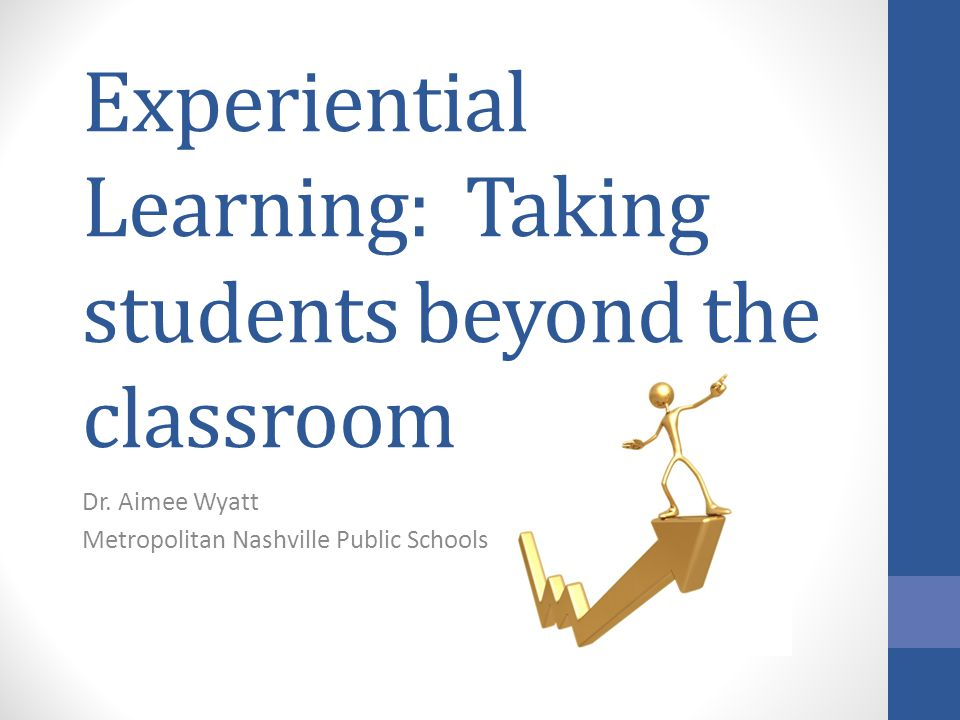 Experiential Learning: Taking students beyond the classroom