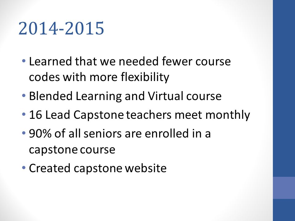 2014-2015 Learned that we needed fewer course codes with more flexibility. Blended Learning and Virtual course.