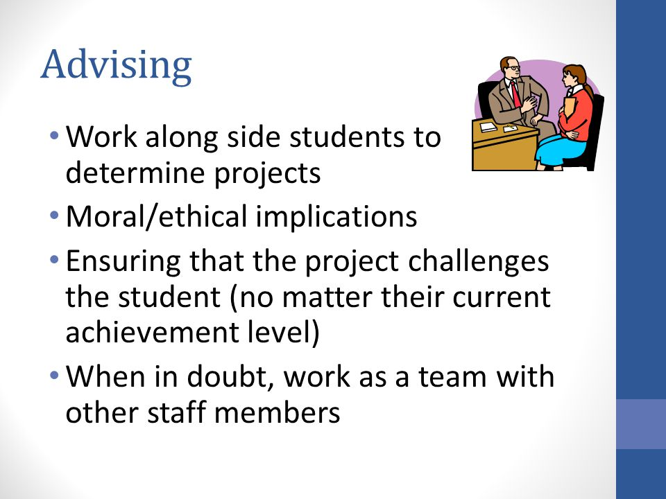Advising Work along side students to determine projects
