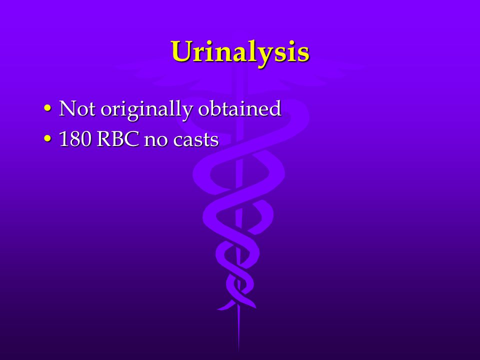 Urinalysis Not originally obtained 180 RBC no casts