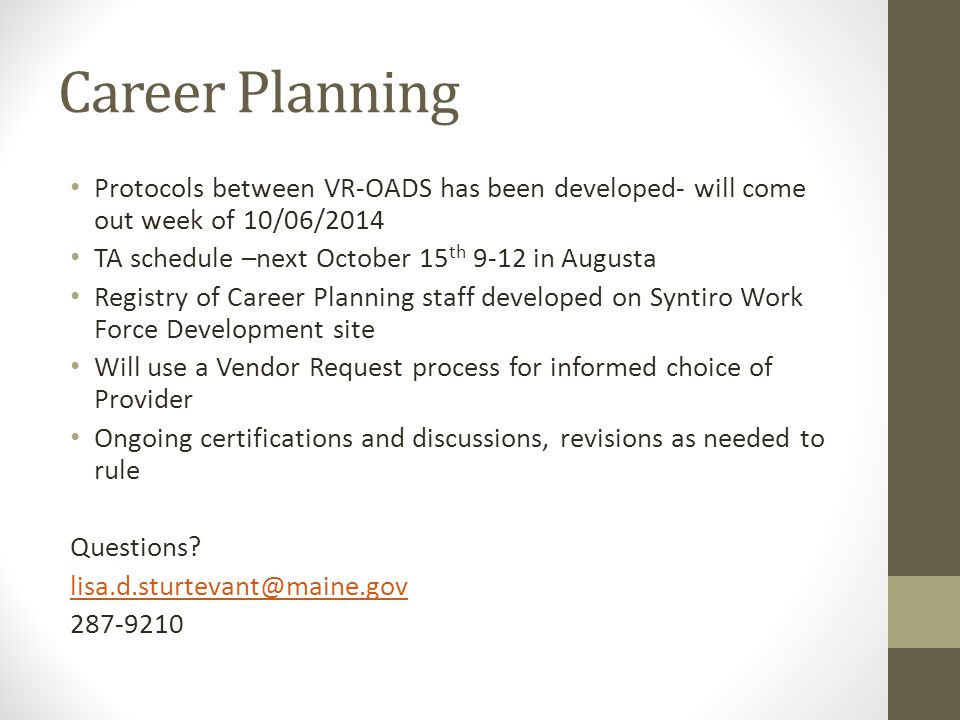Career Planning Protocols between VR-OADS has been developed- will come out week of 10/06/2014. TA schedule –next October 15th 9-12 in Augusta.