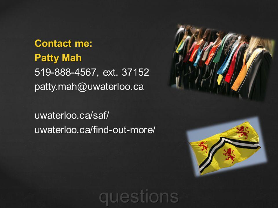 Contact me: Patty Mah 519-888-4567, ext. 37152 patty. mah@uwaterloo