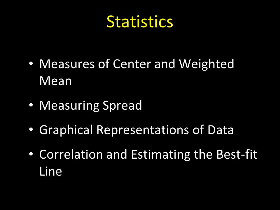 Statistics Measures of Center and Weighted Mean Measuring Spread