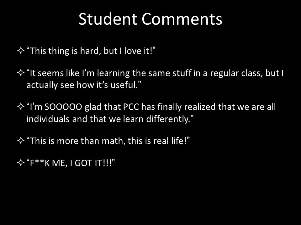Student Comments This thing is hard, but I love it!