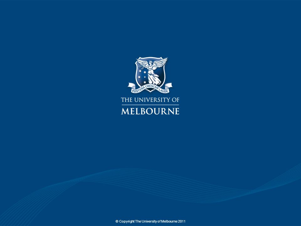 © Copyright The University of Melbourne 2011