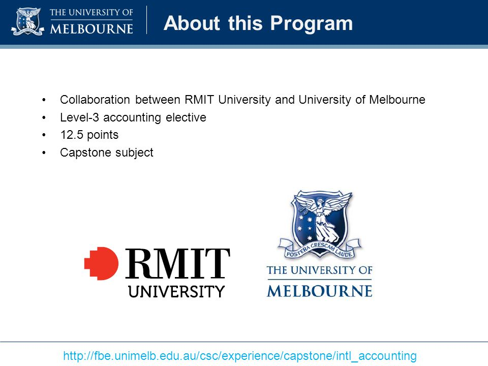 About this Program Collaboration between RMIT University and University of Melbourne. Level-3 accounting elective.