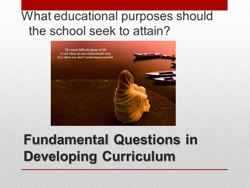 Fundamental Questions in Developing Curriculum