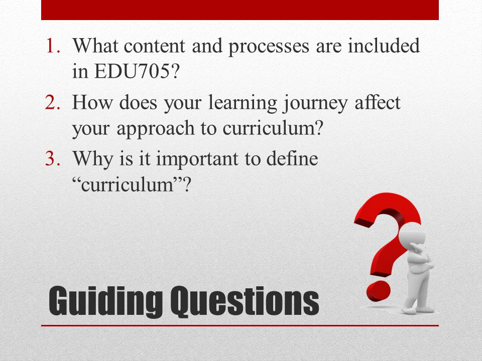 Guiding Questions What content and processes are included in EDU705