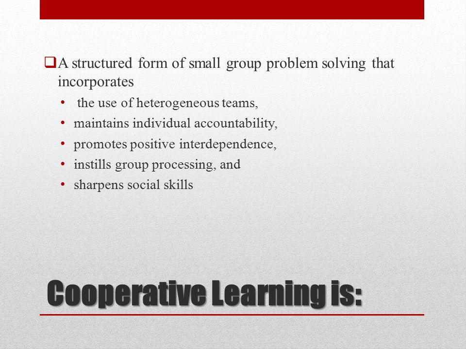 Cooperative Learning is: