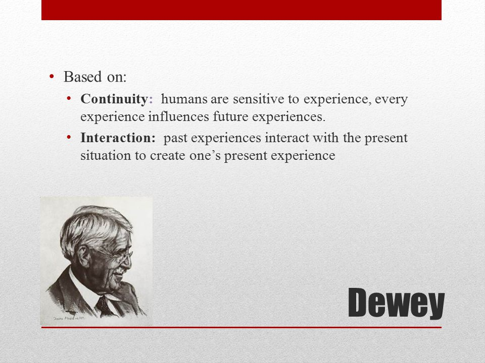 Based on: Continuity: humans are sensitive to experience, every experience influences future experiences.