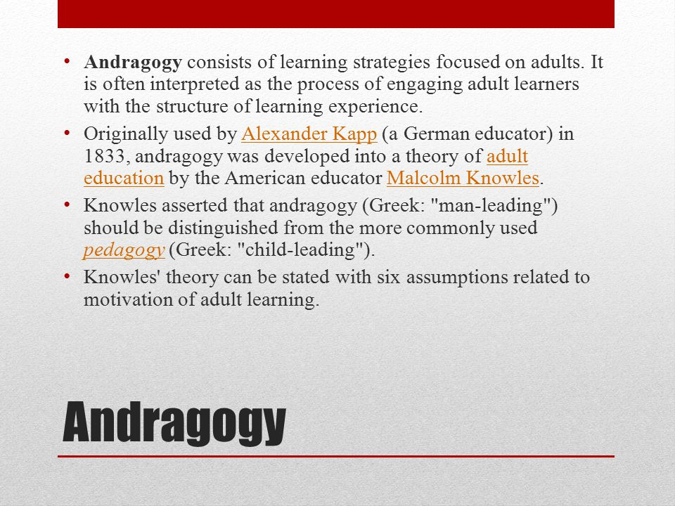Andragogy consists of learning strategies focused on adults