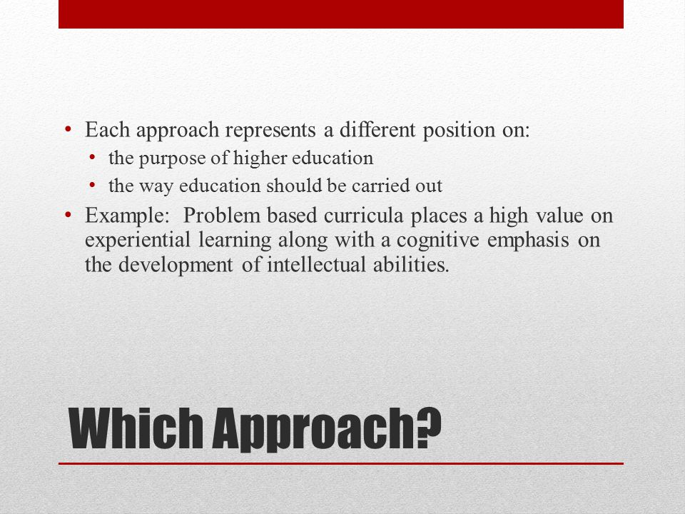 Which Approach Each approach represents a different position on: