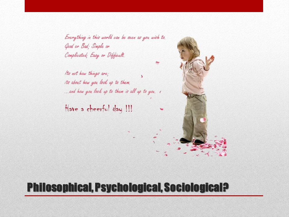 Philosophical, Psychological, Sociological