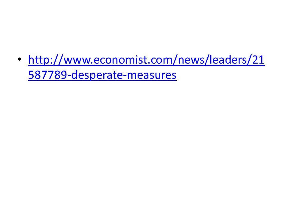 http://www.economist.com/news/leaders/21587789-desperate-measures