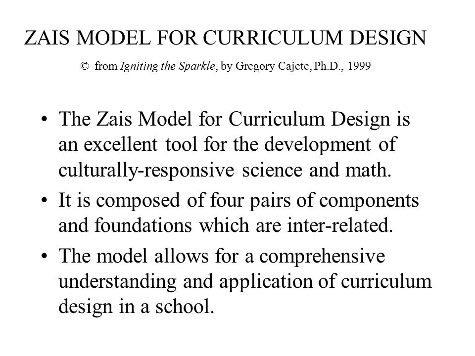 ZAIS MODEL FOR CURRICULUM DESIGN © from Igniting the Sparkle, by Gregory Cajete, Ph.D., 1999