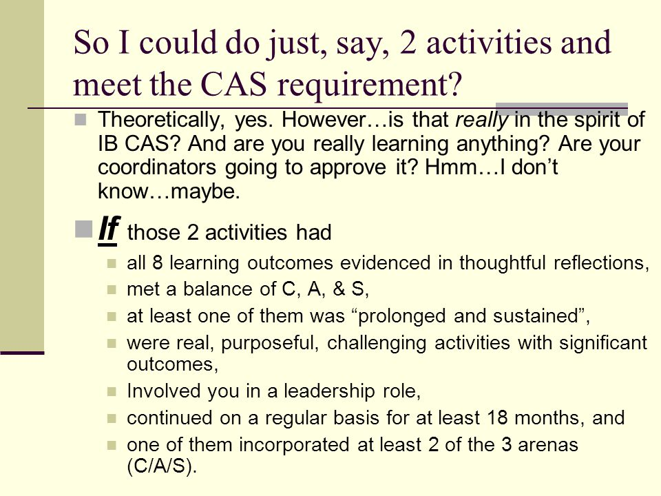 So I could do just, say, 2 activities and meet the CAS requirement