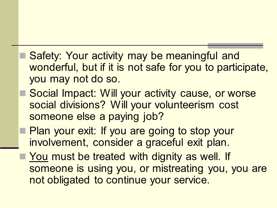 Safety: Your activity may be meaningful and wonderful, but if it is not safe for you to participate, you may not do so.